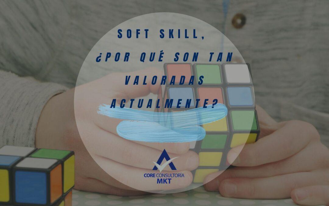 Soft skill, ¿Porque son tan valoradas actualmente